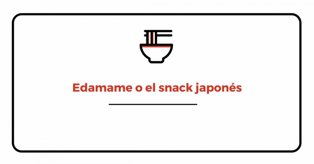 El snack japonés edamame
