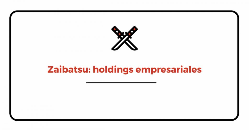 Conglomerados empresariales japoneses zaibatsu